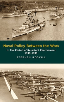 Naval Policy Between the Wars II: The Period of Reluctant Rearmament 1930-1939