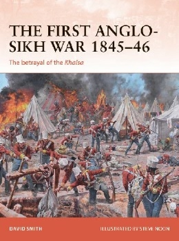The First Anglo-Sikh War 1845-46: The betrayal of the Khalsa (Osprey Campaign 338)
