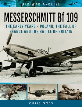 Messerschmitt Bf 109: The Early Years: Poland, the Fall of France and the Battle of Britain (Air War Archive)
