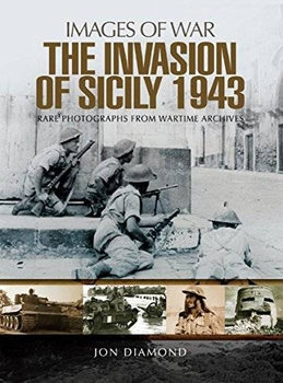 The Invasion of Sicily 1943 (Images of War)