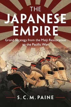 The Japanese Empire: Grand Strategy from the Meiji Restoration to the Pacific War