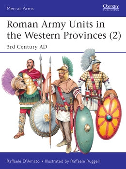 Roman Army Units in the Western Provinces (2): 3rd Century AD (Osprey Men-at-Arms 527)