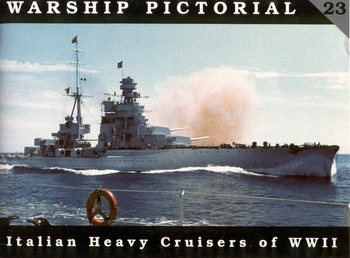 Italian Heavy Cruisers of WWII (Warship Pictorial 23)