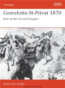 Gravelotte-St-Privat 1870: End of the Second Empire (Osprey Campaign 21)