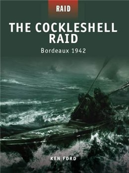 The Cockleshell Raid: Bordeaux 1942 (Osprey Raid 8)