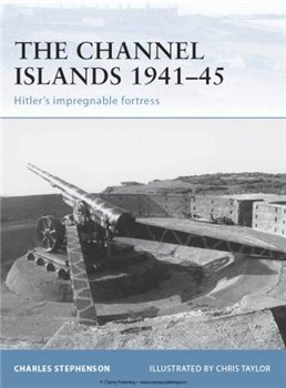 The Channel Islands 1941-45: Hitler's Impregnable Fortress (Osprey Fortress 41)