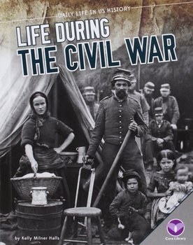 Life During the Civil War (Daily Life in US History)