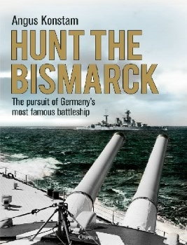 Hunt the Bismarck: The pursuit of Germany's most famous battleship (Osprey General Military)