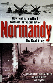 Normandy: The Real Story How Ordinary Allied Soldiers Defeated Hitler