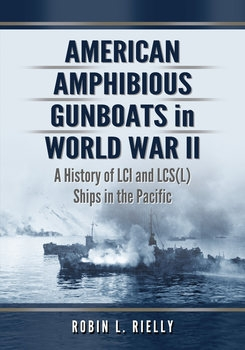 American Amphibious Gunboats in World War II: A History of LCI and LCS Ships in the Pacific