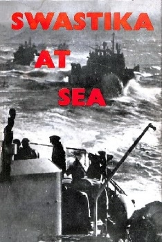 Swastika at Sea: The Struggle and Destruction of the German Navy 1939-1945