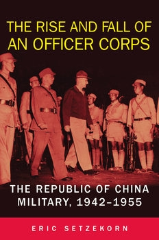 The Rise and Fall of an Officer Corps: The Republic of China Military 1942-1955