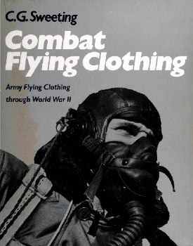 Combat Flying Clothing: Army Air Forces Clothing During World War II