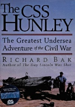 The CSS Hunley: The Greatest Undersea Adventure of the Civil War