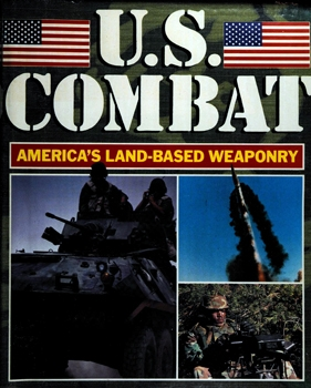 U.S. Combat: America's Land-Based Weaponry