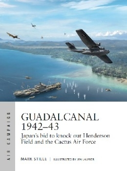 Guadalcanal 1942-43: Japan's bid to knock out Henderson Field and the Cactus Air Force (Osprey Air Campaign 13)