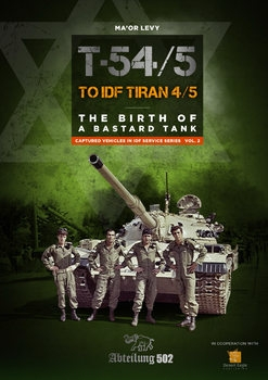T-54/5 to IDF Tiran 4/5: The Birth of a Bastard Tank