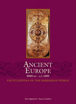 Ancient Europe 8000 B.C.-A.D.1000: Encyclopedia of the Barbarian World Vol.II: Bronze Age to Early Middle Ages (C.3000 B.C.-A.D.1000)