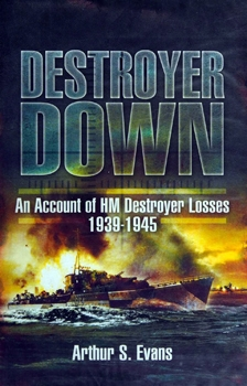 Destroyer Down: An Account of HM Destroyer Losses, 1939-1945