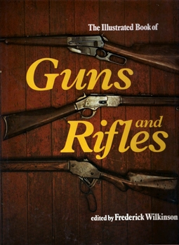 The Illustrated Book of Guns and Rifles