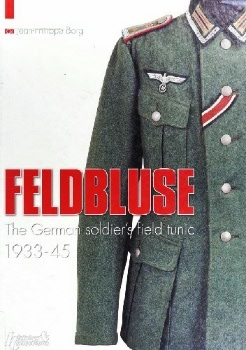 Feldbluse: The German Soldier's Field Tunic 1933-45