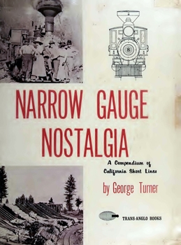 Narrow Gauge Nostalgia: A Compendium of California Short Lines
