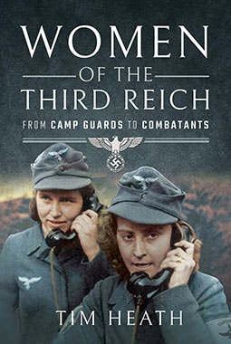 Women of the Third Reich : From Camp Guards to Combatants