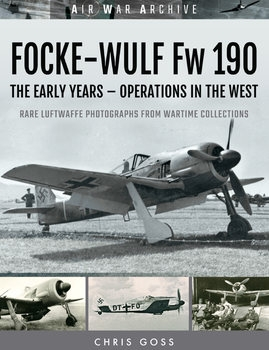 Focke-Wulf Fw 190: The Early Years - Operations in the West (Air War Archive)