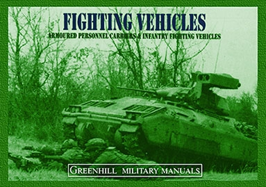 Fighting Vehicles: Armoured Personnel Carriers & Infantry Fighting Vehicles (Greenhill Military Manuals; No.6)