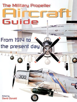 The Military Propeller Aircraft Guide: From 1914 to the Present Day