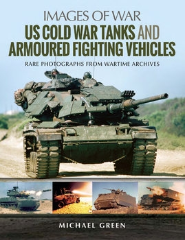 US Cold War Tanks and Armoured Fighting Vehicles (Images of War)