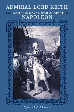 Admiral Lord Keith and the Naval War against Napoleon (New Perspectives on Maritime History and Nautical Archaeology)