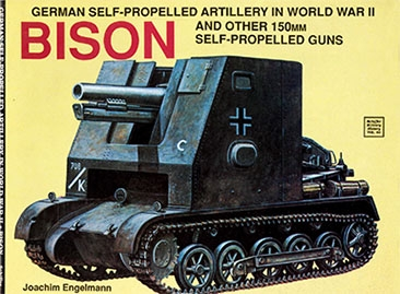 Schiffer Military History Vol.60 German Self-Propelled Artillery in World War II: Bison And Other 150mm Self-Propelled Guns