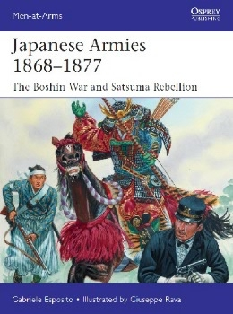 Japanese Armies 1868–1877: The Boshin War and Satsuma Rebellion (Osprey Men-at-Arms 530)
