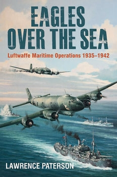 Eagles over the Sea: The History of Luftwaffe Maritime Operations 1935-1942