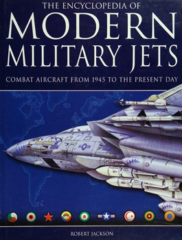 The Encyclopedia of Modern Military Jets: Combat Aircraft From 1945 to the Present Day
