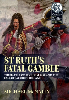 St.Ruths Fatal Gamble: The Battle of Aughrim 1691 and the Fall of Jacobite Ireland
