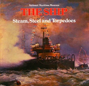 Steam, Steel, and Torpedoes: The warship in the 19th Century (The Ship)