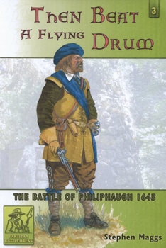 Then Beat a Flying Drum: The Battle of Philiphaugh 1645 (Partizan Battledress №3)
