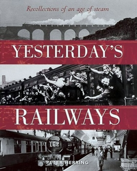 Yesterday's Railways: Recollection of an Age of Steam