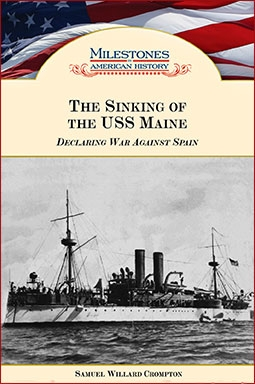 The Sinking of the USS Maine Declaring War Against Spain (Milestones in American History)