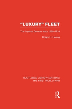 """Luxury"" Fleet: The Imperial German Navy 1888-1918"