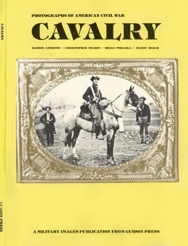 Cavalry: Photographs of American Civil War