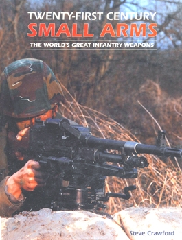 Twenty-First Century Small Arms: The World's Great Infantry Weapons