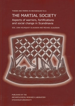 The Martial Society: Aspects of Warriors, Fortifications and Social Change in Scandinavia