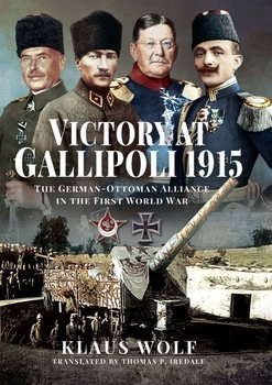 Victory at Gallipoli 1915: The German-Ottoman Alliance in the First World War