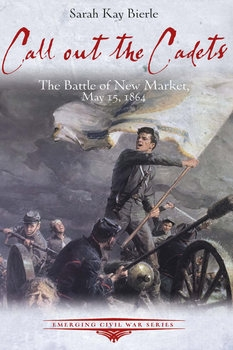 Call Out the Cadets: The Battle of New Market, May 15, 1864
