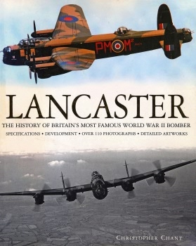 Lancaster: The History of Britain's Most Famous World War II Bomber
