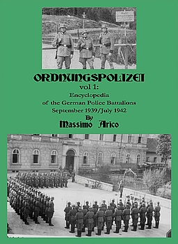 Ordnungspolizei Vol.1: Encyclopedia of the German Police Battalions September 1939/July 1942