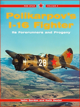 Polikarpov's I-16 Fighter. Its Forerunners and Progeny. Red Star 3